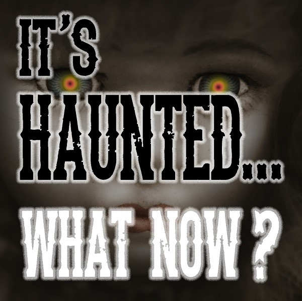 It's Haunted…What Now?